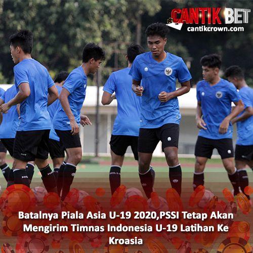 Batalnya Piala Asia U 19 2020 Pssi Tetap Akan Mengirim Timnas Indonesia U 19 Latihan Ke Kroasia Di 2020 Kroasia Sepak Bola Asia