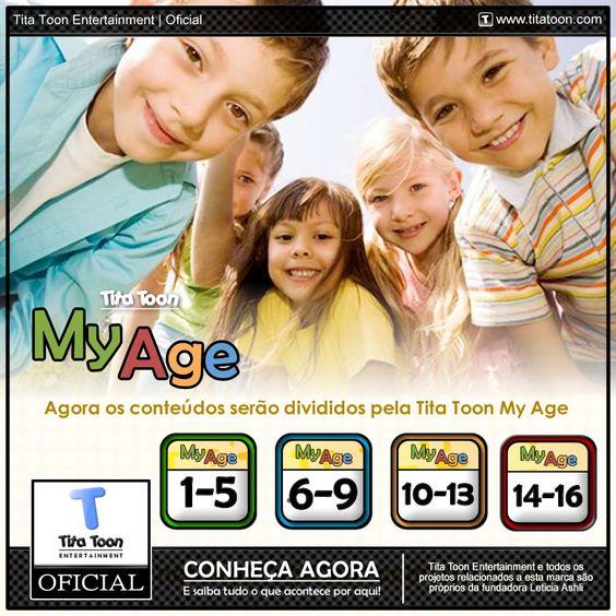 • A Tita Toon Entertainment se preocupa com a idade de seu público, principalmente de crianças e jovens!  Dessa forma, a Tita Toon criou a My Age e dividiu em quatro grupos de idade, com o objetivo apresentar para o infanto - juvenil a idade de cada conteúdo.