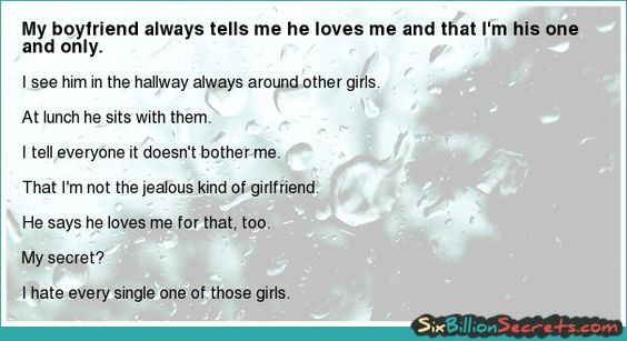 My boyfriend always tells me he loves me and that I'm his one and only.
