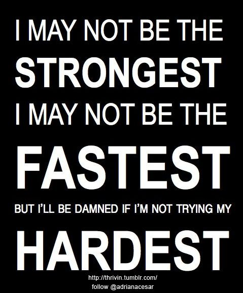 I may not be the STRONGEST. I may not be the FASTEST. But I'll be damned if I'm not trying my HARDEST.  #quotes #motivation #fitness #weightloss #hardwork