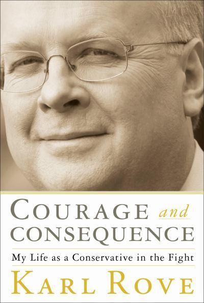Title: Courage and Consequence | Author Karl Rove