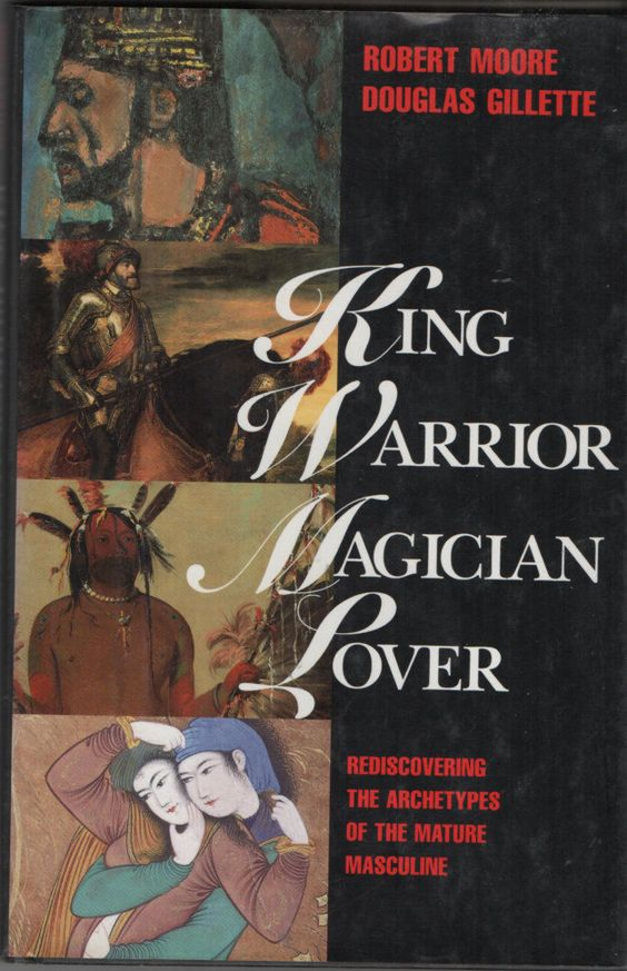 King Warrior Magician Lover Rediscovering Archetypes of the Mature Masculine