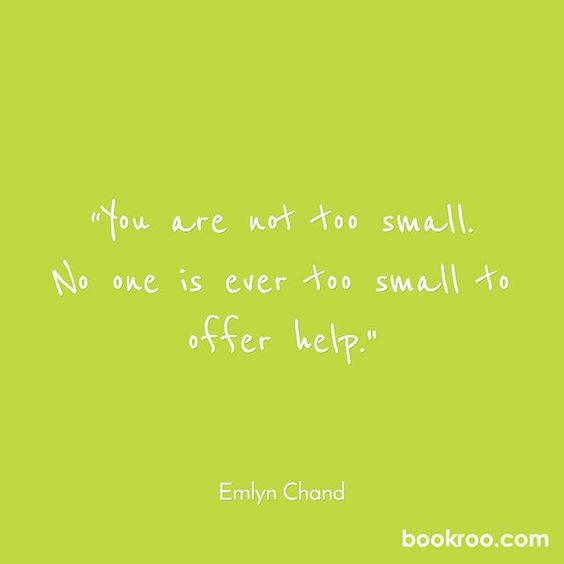 """You are not too small. No one is ever too small to offer help."" #emlynchand  #childrensbooks #Bookroo #read #readers #storytime #books #InvestInTheirFuture #bookworm #quote #quoteoftheday #lovethisquote #inspiration"