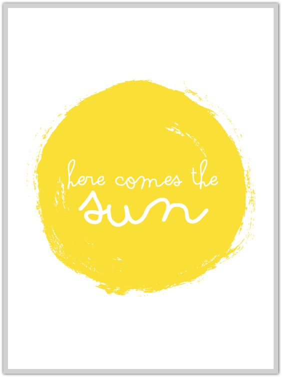 "Free Download ""here comes the sun""  by sodapop design - so cute for gray days!:"