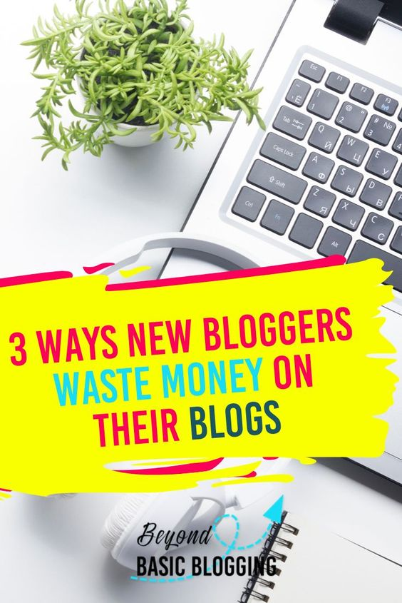 3 Ways New Bloggers Waste Money On Their Blogs In 2020 Blog Resources Blog Tools Blog Help