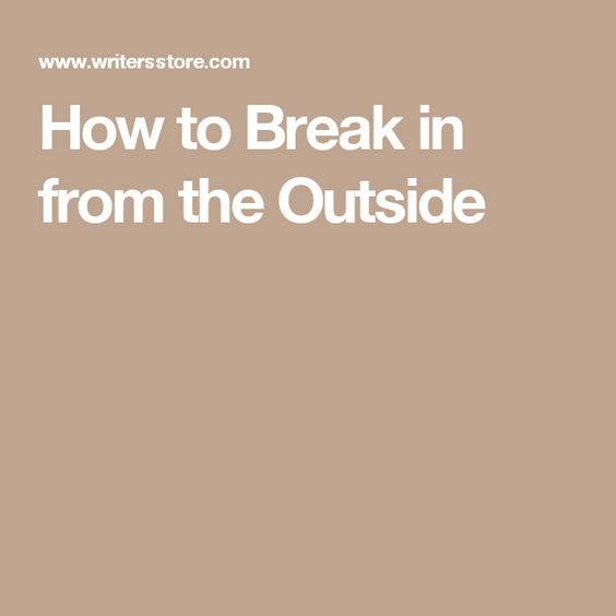 How to Break in from the Outside