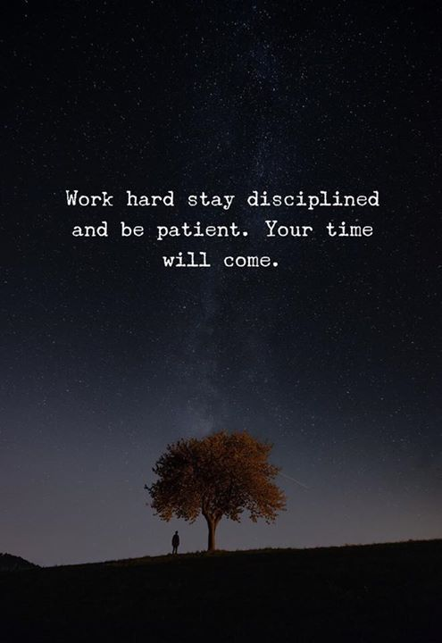 Work Hard Stay Disciplined And Be Patient Your Time Will Come Motivational Quotes Value Quotes Real Life Quotes