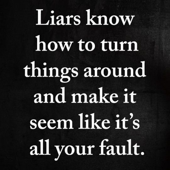 Liars know how to turn things around and make it seem like it's all your fault. #toxicpeople #narcissists #psy… | Psychopath quotes, Betrayal quotes, Cheater quotes