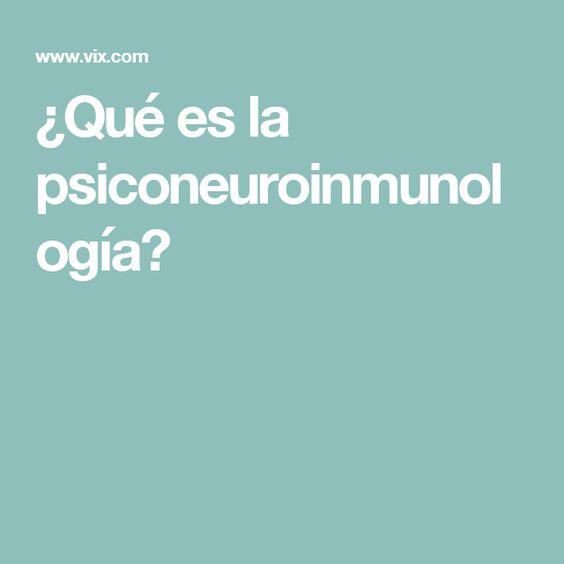 ¿Qué es la psiconeuroinmunología?