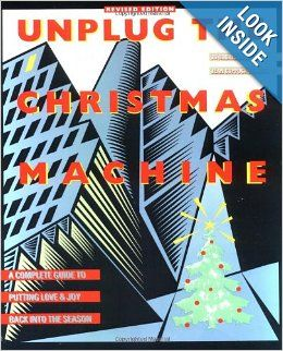 "Unplug the Christmas Machine: A Complete Guide to Putting Love and Joy Back into the Season - ""Sixteen years after it first appeared, this perennial favorite is still the book that thousands turn to for sound, no-nonsense advice on how to combat Christmas commercialism and create a joyful, stress-free holiday season."""