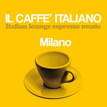 VA – Il caffè italiano: Milano (Italian Lounge Espresso Music) (2017)