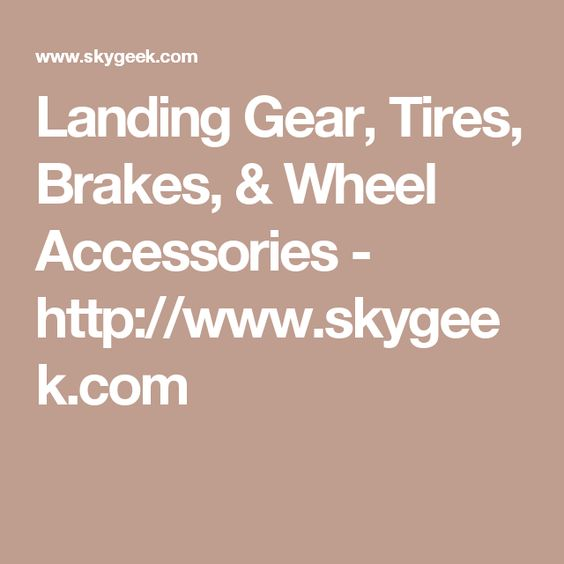 Landing Gear, Tires, Brakes, & Wheel Accessories - http://www.skygeek.com