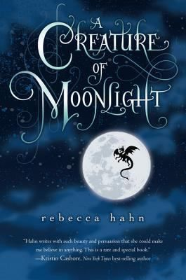 A Creature of Moonlight_Hahn, Rebecca. Marni, a young flower seller who has been living in exile, must choose between claiming her birthright as princess of a realm whose king wants her dead, and a life with the father she has never known--a wild dragon.
