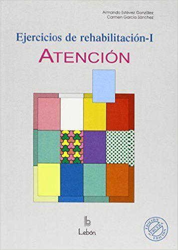 Estévez González, Armando. Ejercicios de rehabilitación I : atención. Barcelona : Lebón, DL 2007