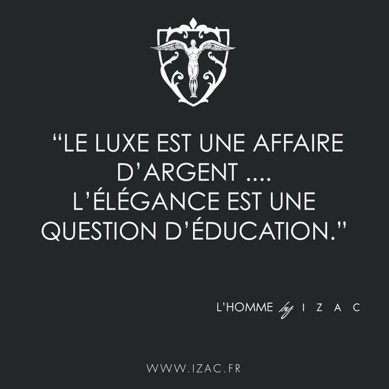Le luxe est une affaire d'argent... l'élégance est une question d'éducation #izac #citations #quotes