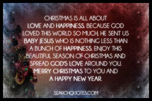 World S Best Christmas Quotes: Christmas Is All About Love And Happiness. Because God