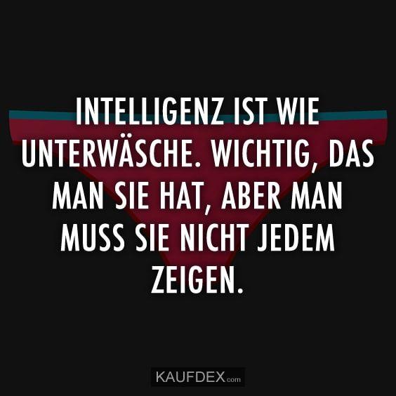 Intelligenz Ist Wie Unterwasche Kaufdex Lustige Spruche Spruche Lustige Spruche Witzige Spruche