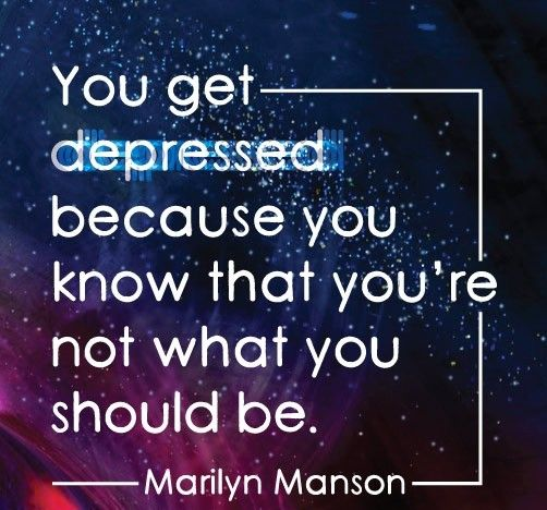 """""""You get depressed because you know that you're not what you should be."""" ― Marilyn Manson quotes"""