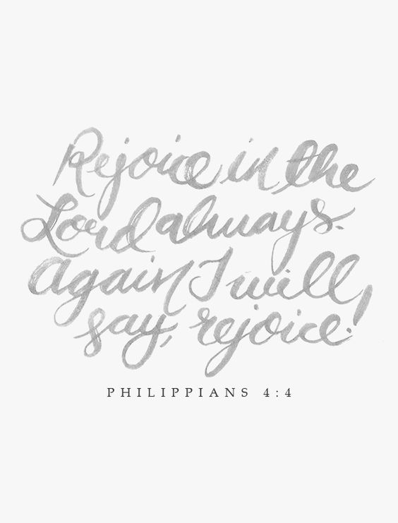 """Rejoice in the Lord always. Again I will say, rejoice!"" Philippians 4:4 / Hannah Rose Beasley:"