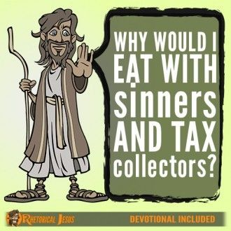 Why would I eat with sinners and tax collectors?