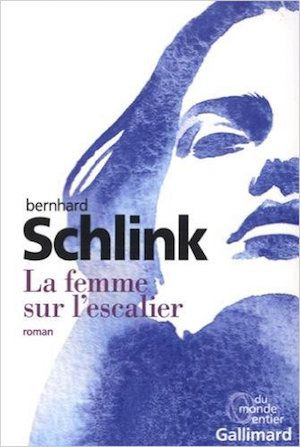 La femme sur l'escalier - Bernhard Schlink 2016