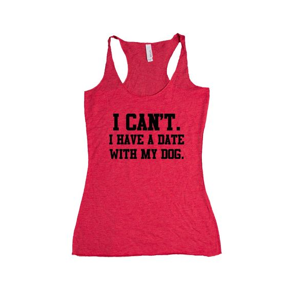 I Can't I Have A Date With My Dog Doggies Doggie Dogs Pup Puppies Puppy Pet Pets Mutt Mutts Animals Animal Lover SGAL1 Women's Racerback Tank