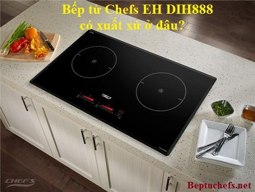 Bếp từ Chef EH DIH888 có xuất xứ ở đâu?