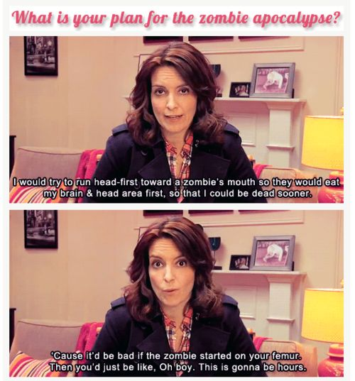 Zombie Apocalypse Tips from Tina Fey. I'm down with that.