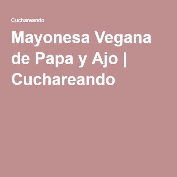 Mayonesa Vegana de Papa y Ajo   Cuchareando