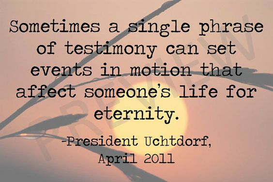 Single Phrase, Testimony Affect Someone's Life for Eternity Missionary Quote from Dieter F. Uchtdorf