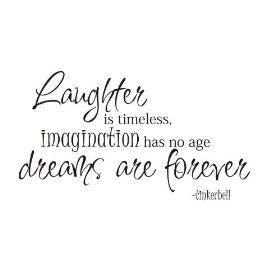 Laughter is timeless, imagination has no age. dreams are forever. tinkerbell Vinyl wall art Inspirational quotes and saying home decor decal sticker
