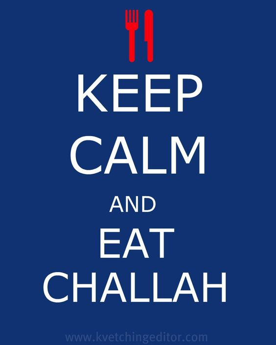 Keep Calm and Eat Challah!
