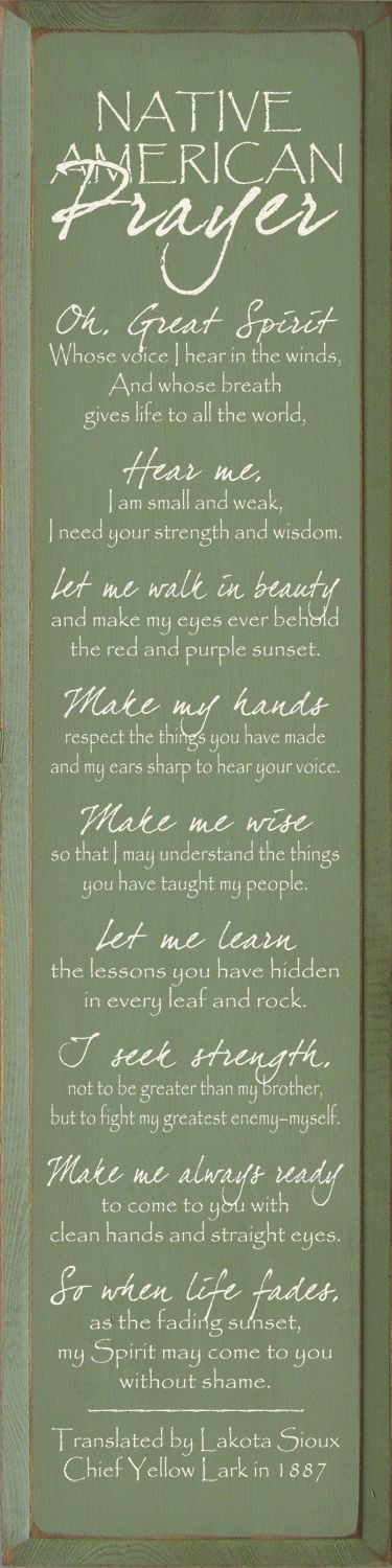 Native American Indian Prayer (not a poem)                                                                                                                                                      More