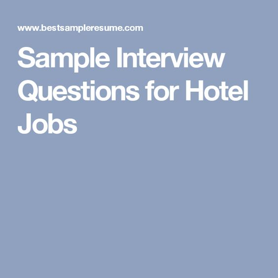 Sample Interview Questions for Hotel Jobs Love my job - hotel interview questions