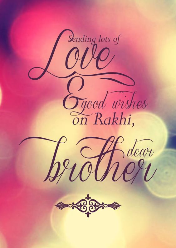 Sending lots of love & good wishes on Rakhi   Dear Brother