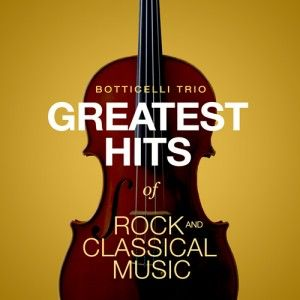 Botticelli Trio - Greatest Hits of Rock and Classical Music http://www.oclassica.com/?p=1694