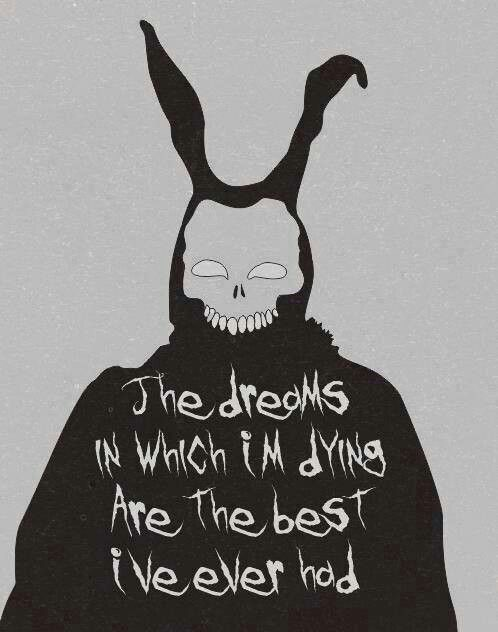 the dreams in which i'm dying are the best i've ever had  Donnie Darko Movie 2001,   Jake Gyllenhaal - Actor    (  danny darko some say )