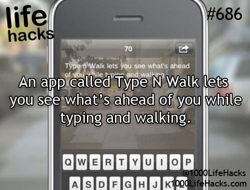 An app called Type N Walk lets you see whats ahead of you while typing and walking: 1000 Life Hacks