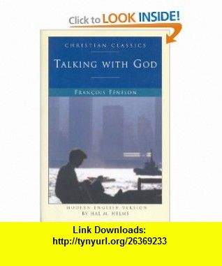 Fenelon Talking with God (Christian Classics) Francois Fenelon, Hal McElwaine Helms , ISBN-10: 1557251800  ,  , ASIN: B0035G05U6 , tutorials , pdf , ebook , torrent , downloads , rapidshare , filesonic , hotfile , megaupload , fileserve