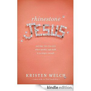 Amazon.com: Rhinestone Jesus: Saying Yes to God When Sparkly, Safe Faith Is No Longer Enough eBook: Kristen Welch