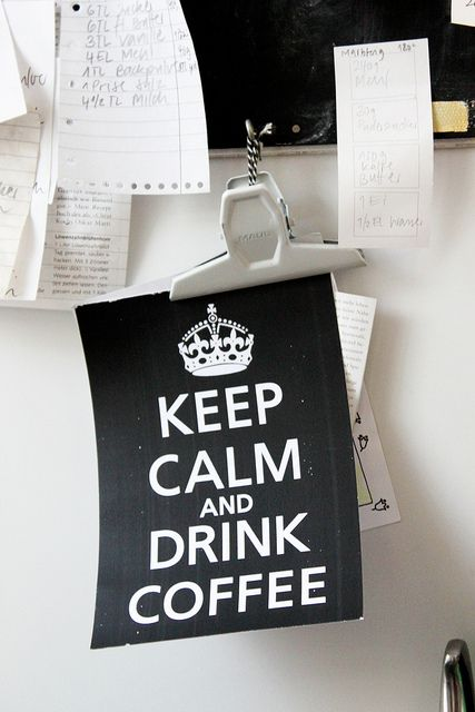 KEEP CALM AND DRINK COFFEE by letizia.lorenzetti, via Flickr
