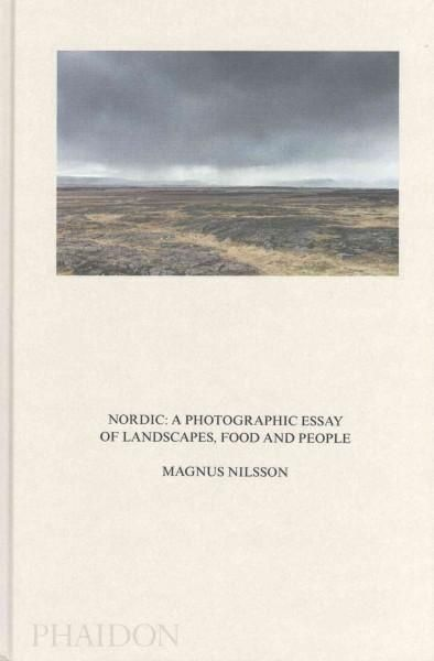 Nordic: A Photographic Essay of Landscapes, Food and People