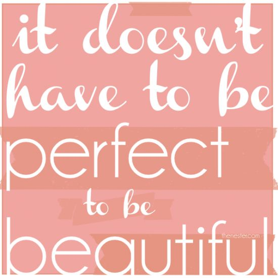 Celebrate the Imperfect - It Doesn't Have to be Perfect to be Beautiful www.thenester.com