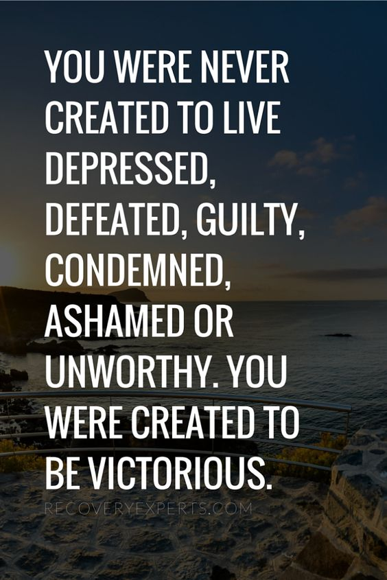 Addiction Recovery Quote: You were never created to live depressed, defeated, guilty, condemned, ashamed or unworthy. You were created to be victorious. | Check out our blog post https://recoveryexperts.com/rebuzz/health/worst-remedy-for-depression entitled 'The Worst Remedy for Depression' or click the image above.