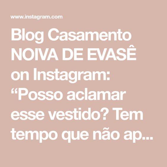 """Blog Casamento NOIVA DE EVASÊ on Instagram: """"Posso aclamar esse vestido? Tem tempo que não apareço, né? Mas não posso esconder esse dress by @atelierthiagoalmeida e fiquei me sentido…"""""""