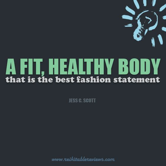 A fit, healthy body—that is the best fashion statement -Jess C. Scott