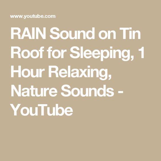 Rain Sound On Tin Roof For Sleeping 1 Hour Relaxing Nature Sounds Youtube Sound Of Rain Tin Roof Roof