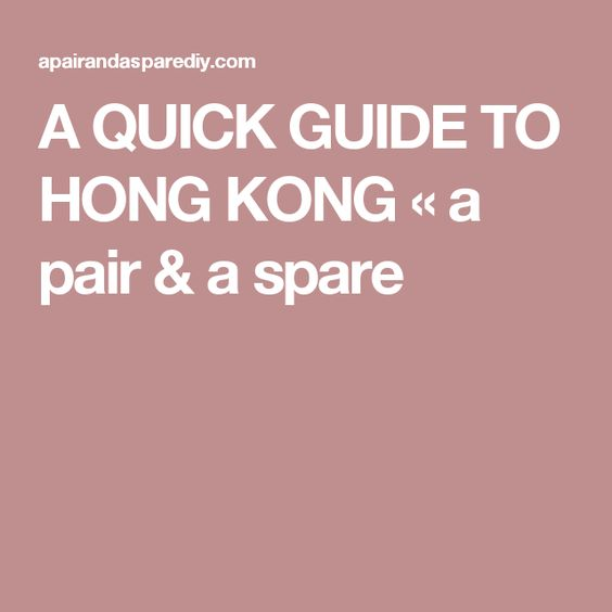 A QUICK GUIDE TO HONG KONG « a pair & a spare