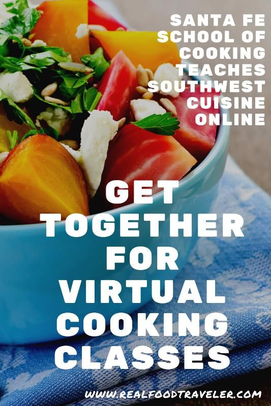 Santa Fe School Of Cooking Culinary Classes Online Real Food Traveler In 2020 Culinary Classes Real Food Recipes Online Cooking Classes