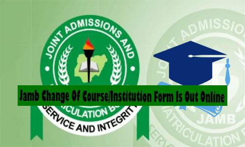 Jamb Change Of Course Institution Form Is Out Online How To